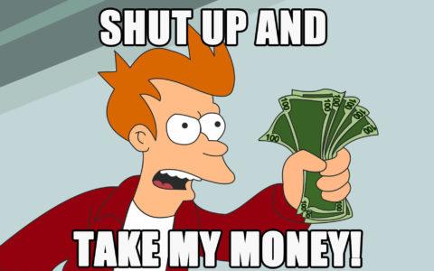 Shut up and take my money! meme